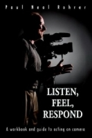 Listen, Feel, Respond : A workbook and guide to acting on camera артикул 803a.